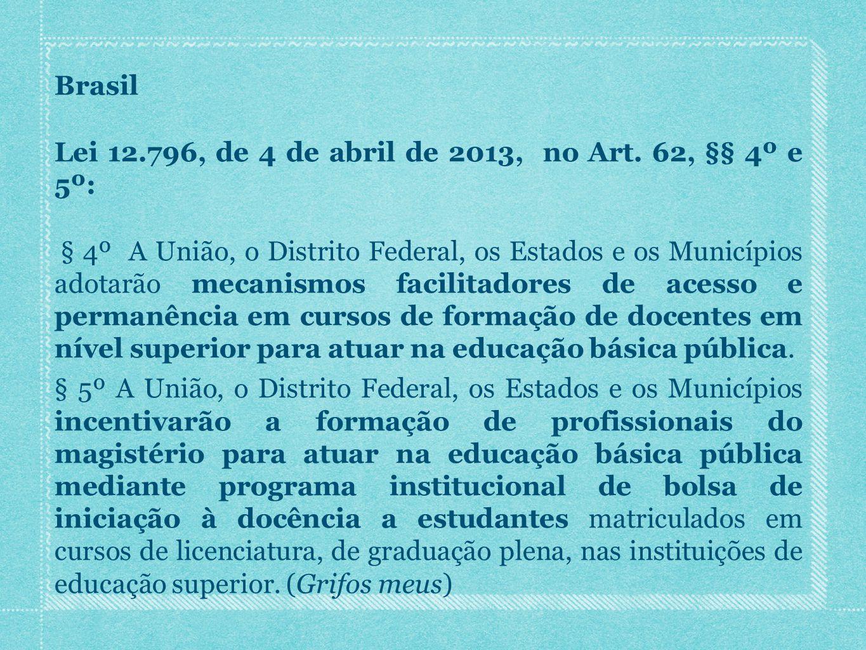 Brasil Lei 12.796, de 4 de abril de 2013, no Art. 62, §§ 4º e 5º: § 4º A União, o Distrito Federal, os Estados e os Municípios adotarão mecanismos fac