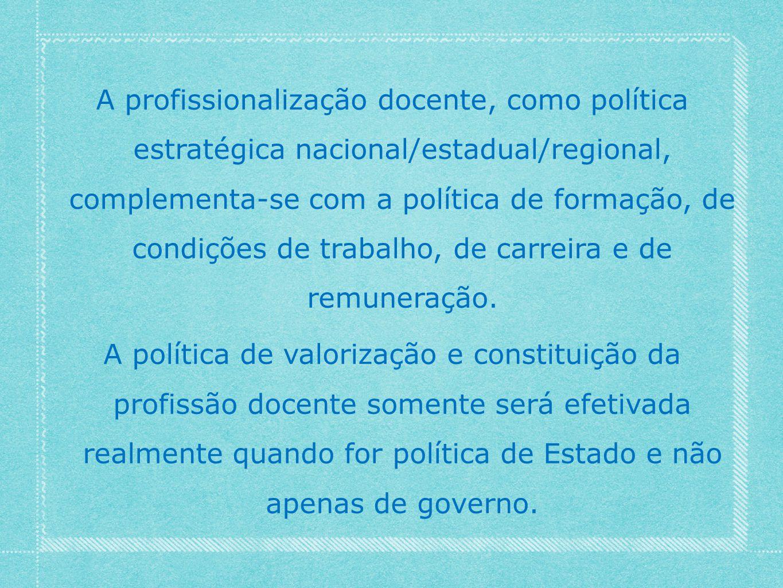 A profissionalização docente, como política estratégica nacional/estadual/regional, complementa-se com a política de formação, de condições de trabalh