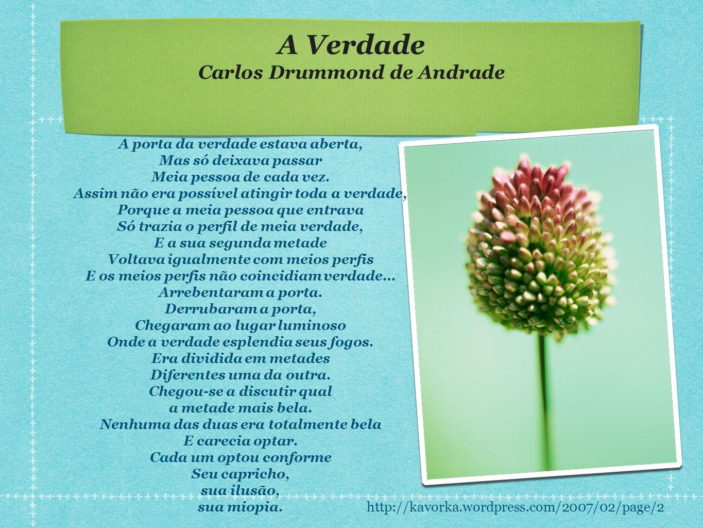 A Verdade Carlos Drummond de Andrade A porta da verdade estava aberta, Mas só deixava passar Meia pessoa de cada vez. Assim não era possível atingir t