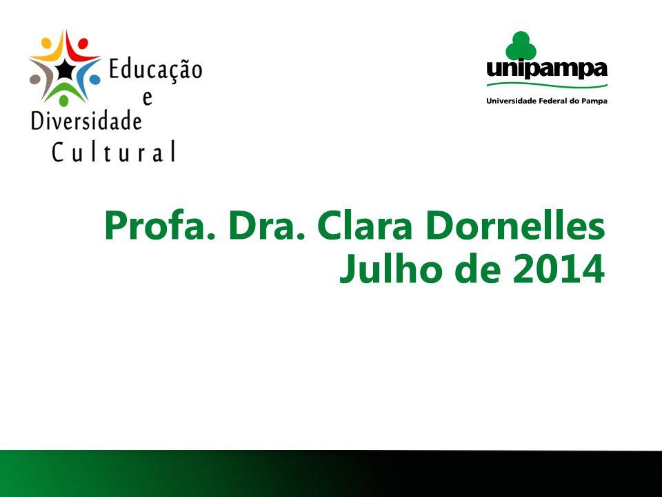 1 Profa. Dra. Clara Dornelles Julho de 2014