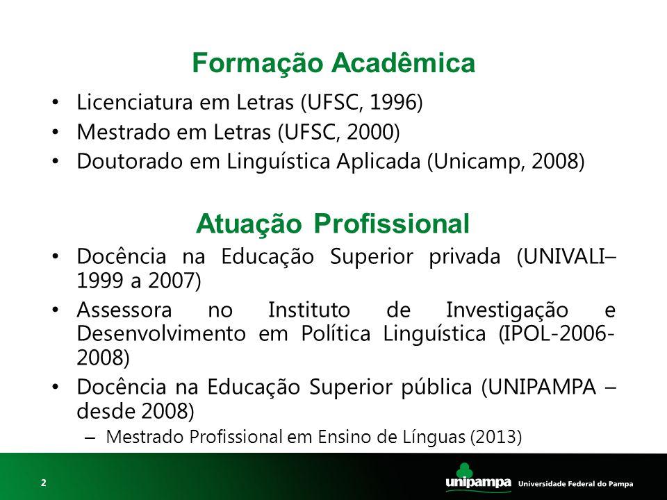 2 Licenciatura em Letras (UFSC, 1996) Mestrado em Letras (UFSC, 2000) Doutorado em Linguística Aplicada (Unicamp, 2008) Atuação Profissional Docência