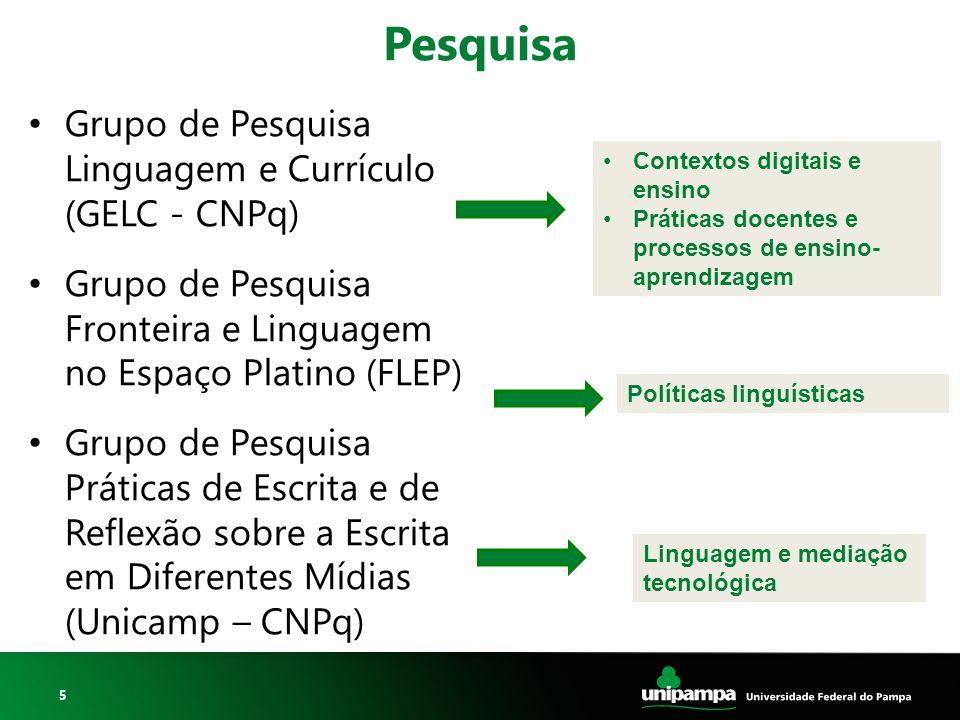 5 Pesquisa Grupo de Pesquisa Linguagem e Currículo (GELC - CNPq) Grupo de Pesquisa Fronteira e Linguagem no Espaço Platino (FLEP) Grupo de Pesquisa Pr