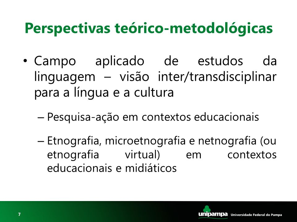 7 Perspectivas teórico-metodológicas Campo aplicado de estudos da linguagem – visão inter/transdisciplinar para a língua e a cultura – Pesquisa-ação e