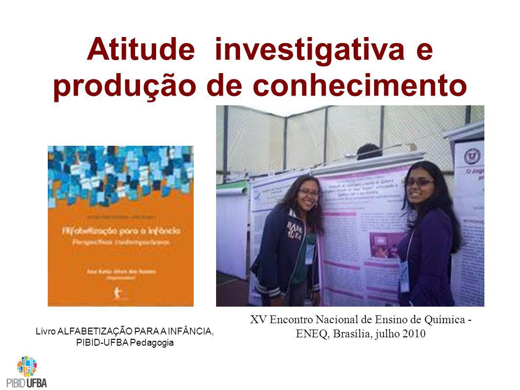 XV Encontro Nacional de Ensino de Química - ENEQ, Brasília, julho 2010 Atitude investigativa e produção de conhecimento Livro ALFABETIZAÇÃO PARA A INFÂNCIA, PIBID-UFBA Pedagogia
