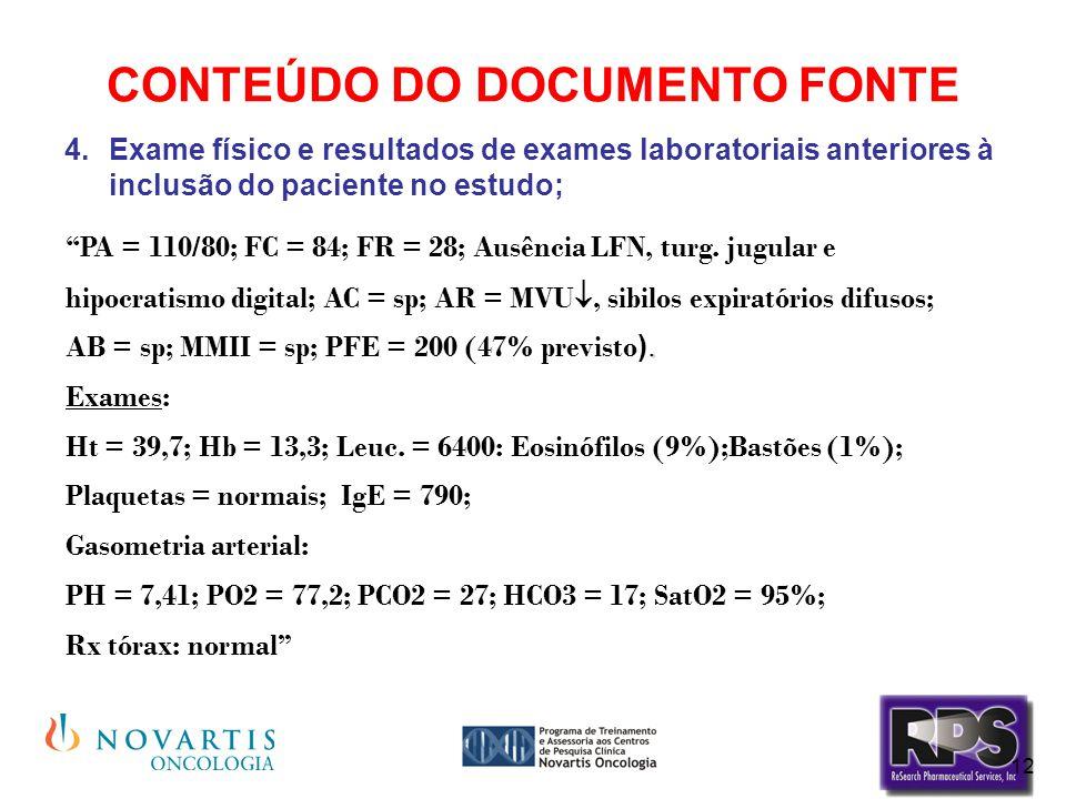 """12 CONTEÚDO DO DOCUMENTO FONTE 4.Exame físico e resultados de exames laboratoriais anteriores à inclusão do paciente no estudo; """"PA = 110/80; FC = 84;"""