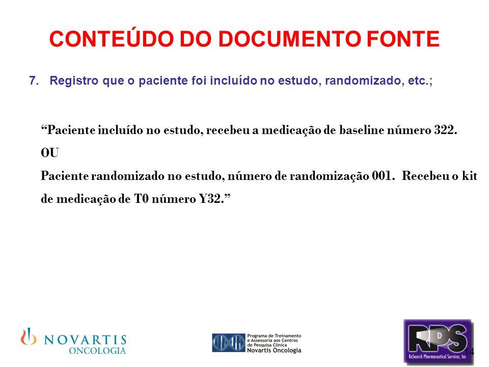"""14 CONTEÚDO DO DOCUMENTO FONTE 7.Registro que o paciente foi incluído no estudo, randomizado, etc.; """"Paciente incluído no estudo, recebeu a medicação"""