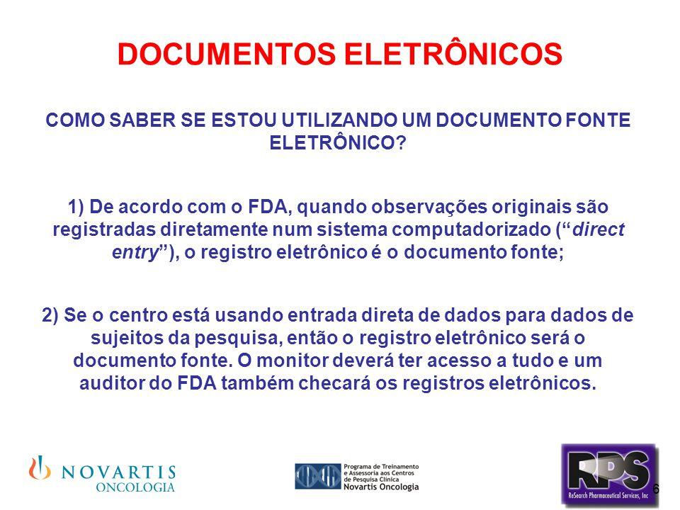 6 DOCUMENTOS ELETRÔNICOS COMO SABER SE ESTOU UTILIZANDO UM DOCUMENTO FONTE ELETRÔNICO? 1) De acordo com o FDA, quando observações originais são regist