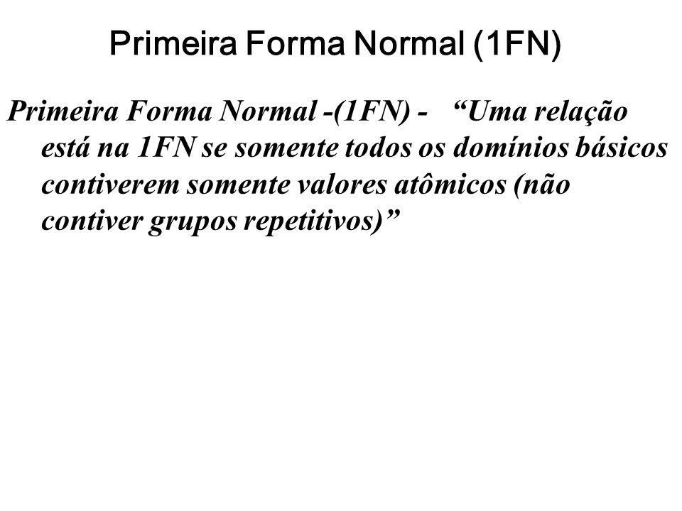 """Primeira Forma Normal (1FN) Primeira Forma Normal -(1FN) - """"Uma relação está na 1FN se somente todos os domínios básicos contiverem somente valores at"""