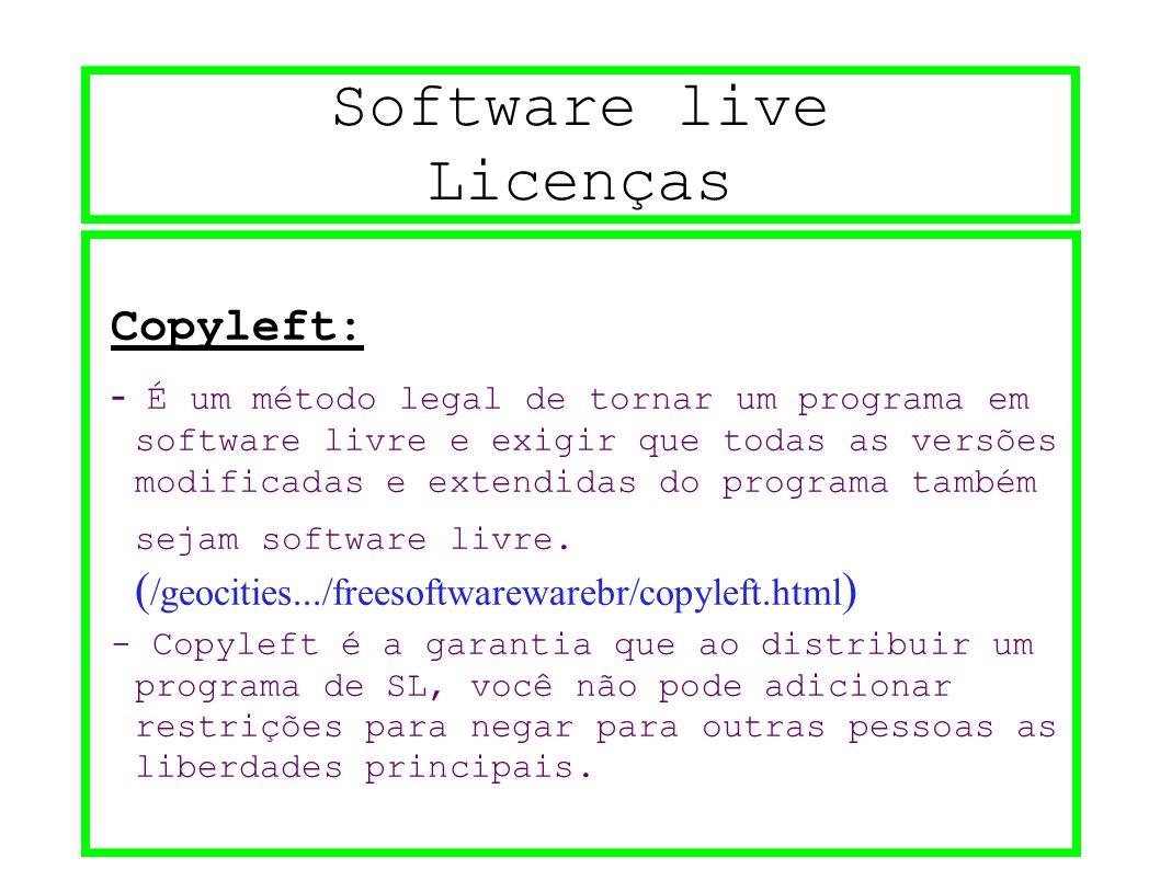 Software live Licenças Copyleft: - É um método legal de tornar um programa em software livre e exigir que todas as versões modificadas e extendidas do