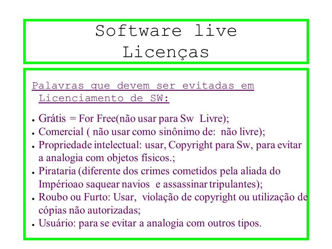 Software live Licenças Palavras que devem ser evitadas em Licenciamento de SW: ● Grátis = For Free(não usar para Sw Livre); ● Comercial ( não usar com