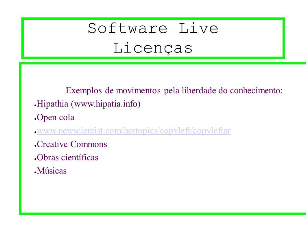 Software Live Licenças Exemplos de movimentos pela liberdade do conhecimento: ● Hipathia (www.hipatia.info) ● Open cola ● www.newscientist.com/hottopi