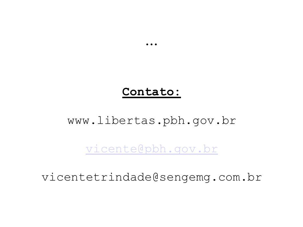 ... Contato: www.libertas.pbh.gov.br vicente@pbh.gov.br vicentetrindade@sengemg.com.br