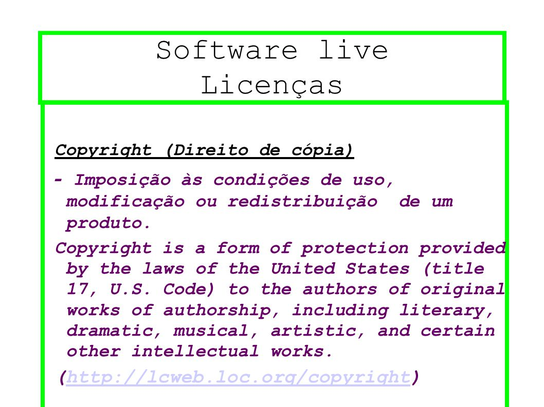 Software live Licenças Copyright (Direito de cópia) - Imposição às condições de uso, modificação ou redistribuição de um produto. Copyright is a form