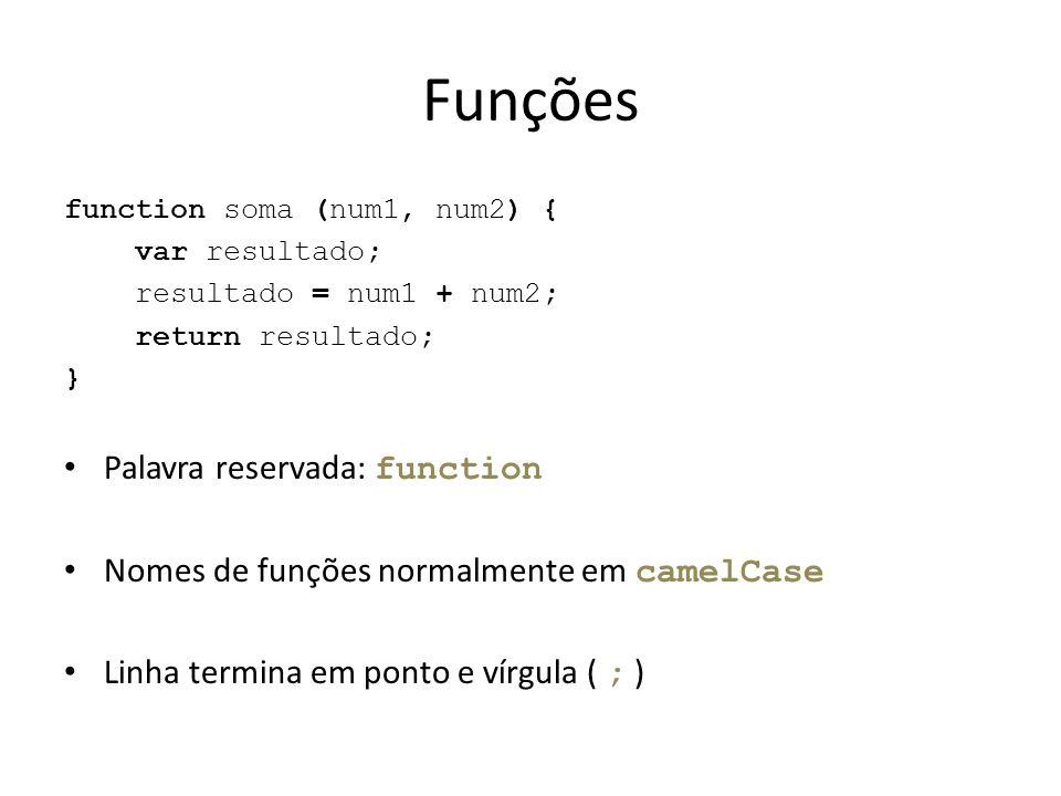 Funções function soma (num1, num2) { var resultado; resultado = num1 + num2; return resultado; } Palavra reservada: function Nomes de funções normalme