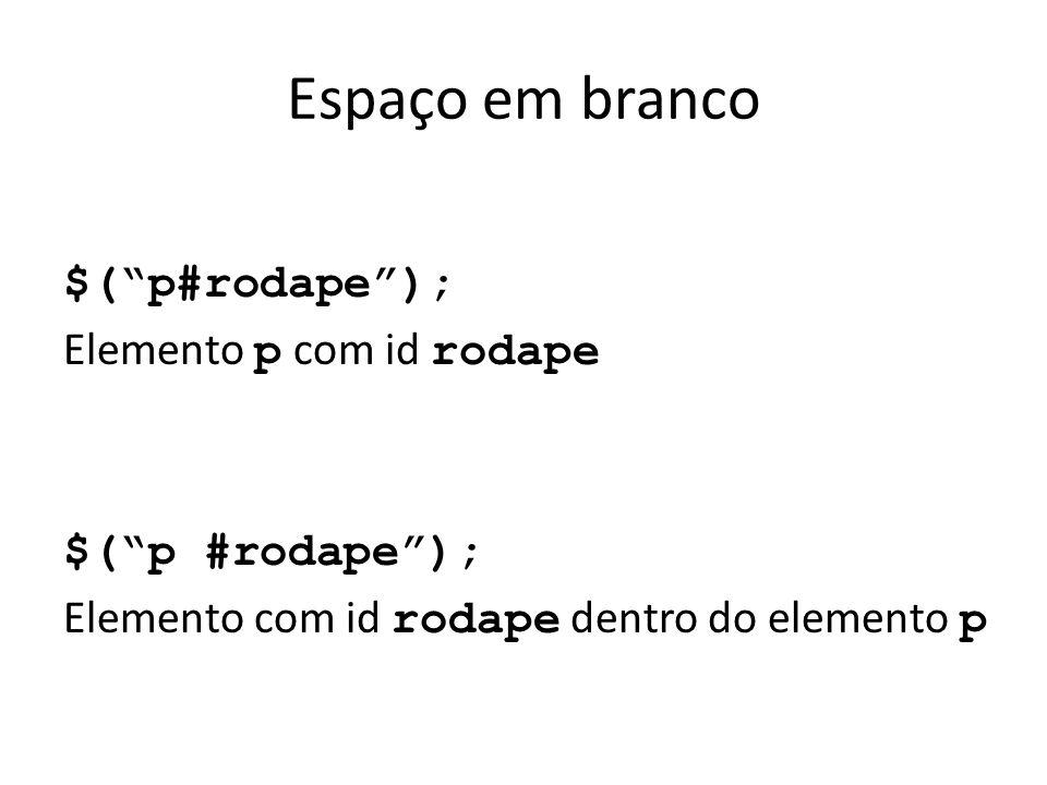 """Espaço em branco $(""""p#rodape""""); Elemento p com id rodape $(""""p #rodape""""); Elemento com id rodape dentro do elemento p"""