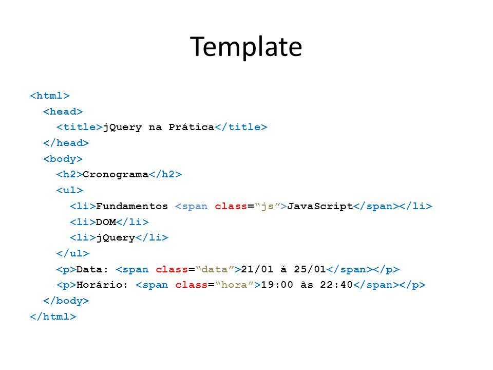 Template jQuery na Prática Cronograma Fundamentos JavaScript DOM jQuery Data: 21/01 à 25/01 Horário: 19:00 às 22:40