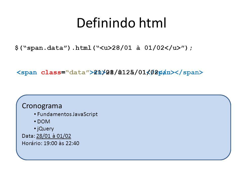"""Definindo html $(""""span.data"""").html("""" 28/01 à 01/02 """"); 21/01 à 25/01 28/01 à 01/02 Cronograma Fundamentos JavaScript DOM jQuery Data: 21/01 à 25/01 Ho"""