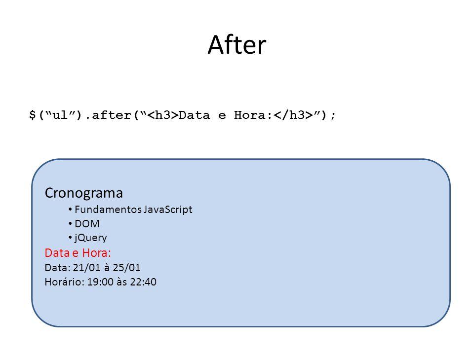 """After $(""""ul"""").after("""" Data e Hora: """"); Cronograma Fundamentos JavaScript DOM jQuery Data e Hora: Data: 21/01 à 25/01 Horário: 19:00 às 22:40"""