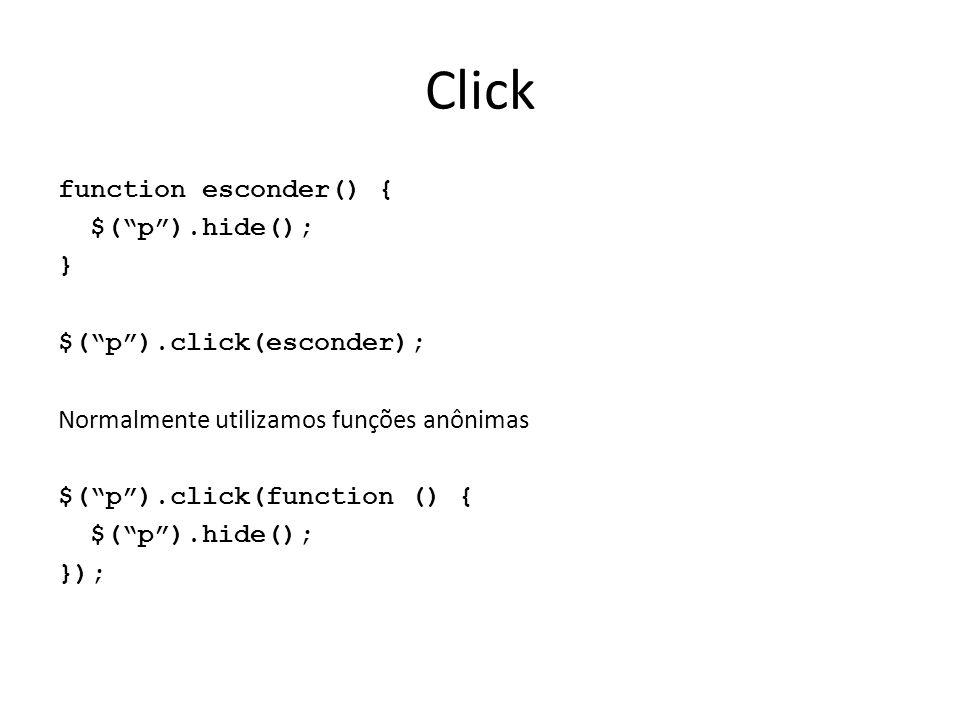 "Click function esconder() { $(""p"").hide(); } $(""p"").click(esconder); Normalmente utilizamos funções anônimas $(""p"").click(function () { $(""p"").hide();"