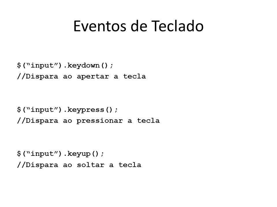 Eventos de Teclado $( input ).keydown(); //Dispara ao apertar a tecla $( input ).keypress(); //Dispara ao pressionar a tecla $( input ).keyup(); //Dispara ao soltar a tecla