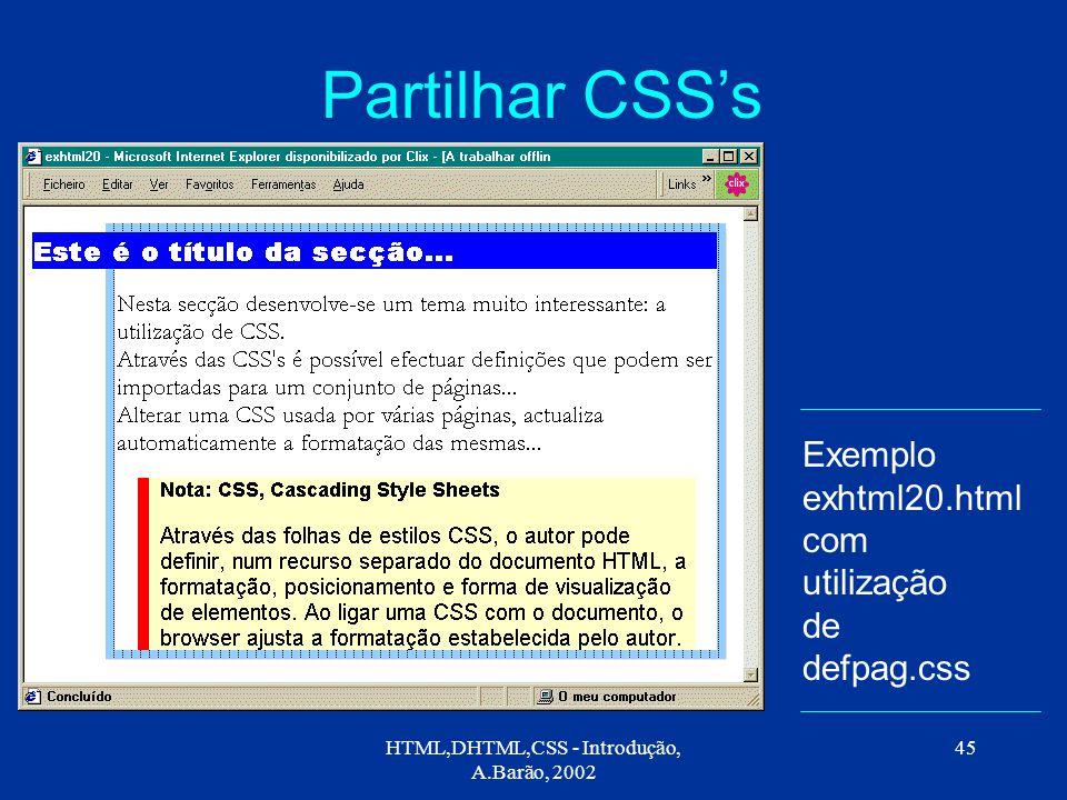 HTML,DHTML,CSS - Introdução, A.Barão, 2002 45 Partilhar CSS's Exemplo exhtml20.html com utilização de defpag.css