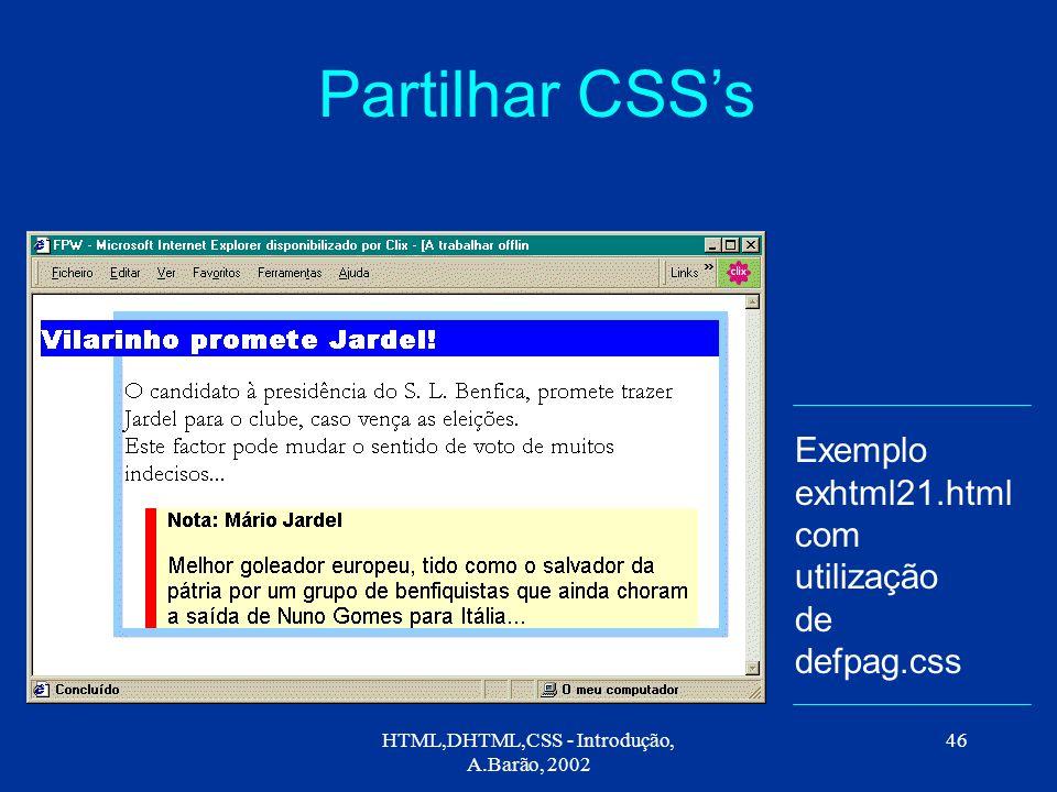 HTML,DHTML,CSS - Introdução, A.Barão, 2002 46 Partilhar CSS's Exemplo exhtml21.html com utilização de defpag.css