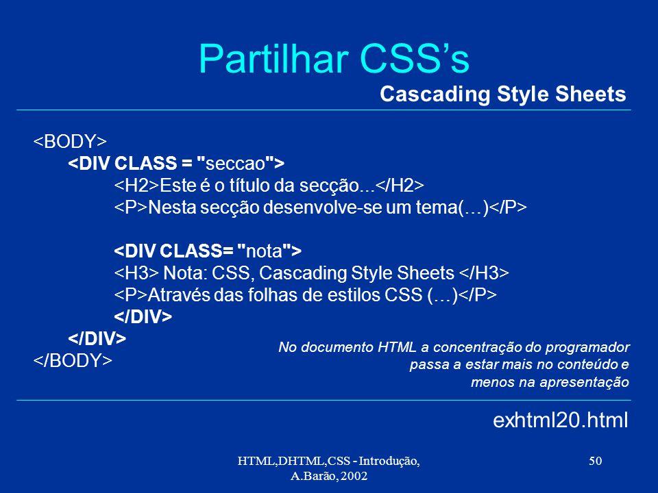 HTML,DHTML,CSS - Introdução, A.Barão, 2002 50 Partilhar CSS's Cascading Style Sheets Este é o título da secção...