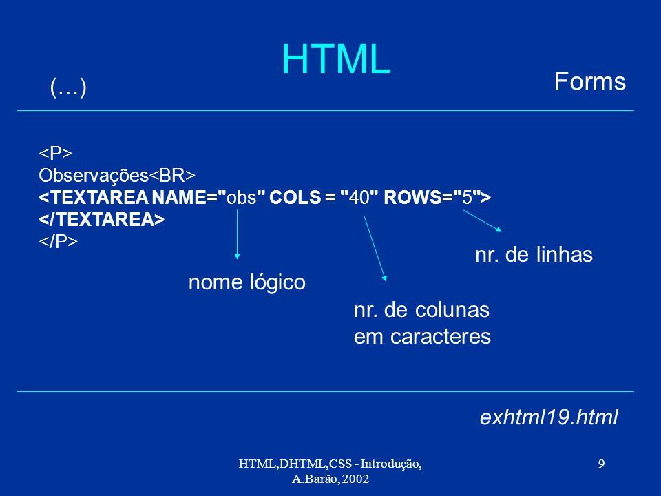 HTML,DHTML,CSS - Introdução, A.Barão, 2002 9 HTML Forms (…) exhtml19.html Observações nome lógico nr.