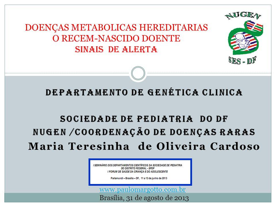 DEPARTAMENTO DE GENÉTICA CLINICA SOCIEDADE DE PEDIATRIA DO DF NUGEN /COORDENAÇÃO DE DOENÇAS RARAS Maria Teresinha de Oliveira Cardoso DOENÇAS METABOLI