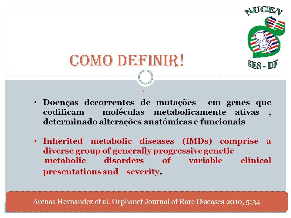  Como definir ! Doenças decorrentes de mutações em genes que codificam moléculas metabolicamente ativas, determinado alterações anatômicas e funciona