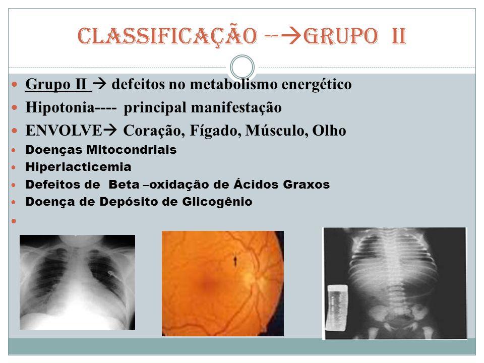 CLASSIFICAÇÃO --  GRUPO II Grupo II  defeitos no metabolismo energético Hipotonia---- principal manifestação ENVOLVE  Coração, Fígado, Músculo, Olh