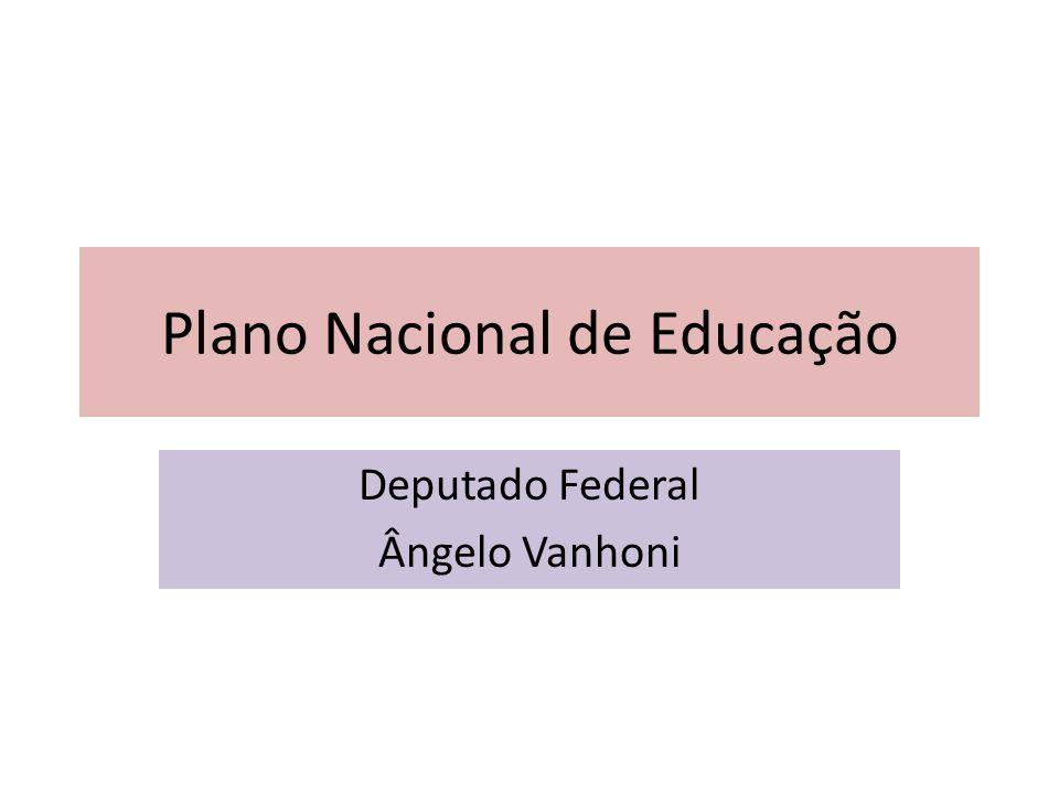 Plano Nacional de Educação Deputado Federal Ângelo Vanhoni