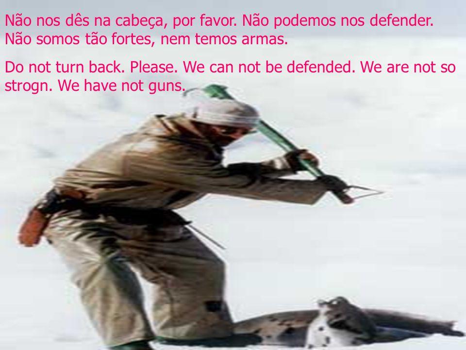 Não nos dês na cabeça, por favor. Não podemos nos defender.