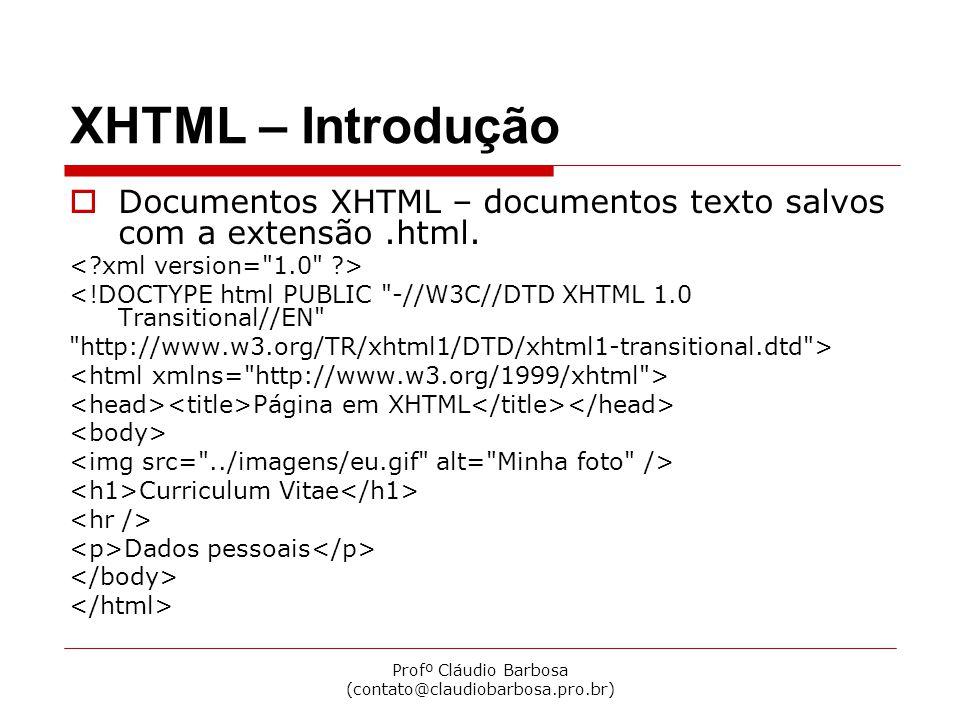 Profº Cláudio Barbosa (contato@claudiobarbosa.pro.br) XHTML – Regras XML  Utilizar letras minúsculas nos nomes dos elementos e atributos.