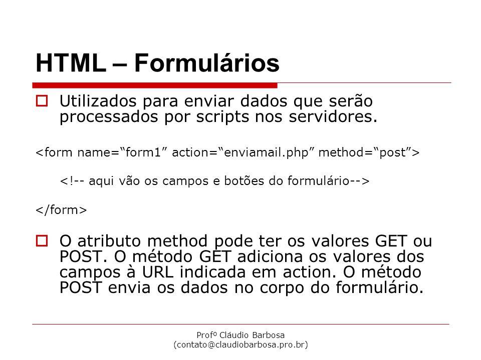 Profº Cláudio Barbosa (contato@claudiobarbosa.pro.br) HTML – Formulários  Utilizados para enviar dados que serão processados por scripts nos servidor
