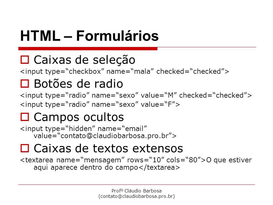 Profº Cláudio Barbosa (contato@claudiobarbosa.pro.br) HTML – Formulários  Menu de opções Acre Alagoas Amazonas Bahia  Seleção de múltiplas opções  Botões gráficos