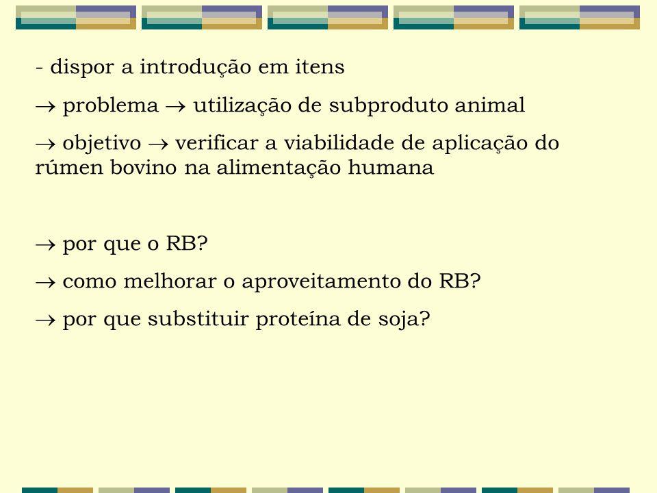 - dispor a introdução em itens  problema  utilização de subproduto animal  objetivo  verificar a viabilidade de aplicação do rúmen bovino na alime