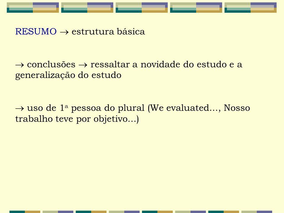 RESUMO  estrutura básica  conclusões  ressaltar a novidade do estudo e a generalização do estudo  uso de 1 a pessoa do plural (We evaluated..., No