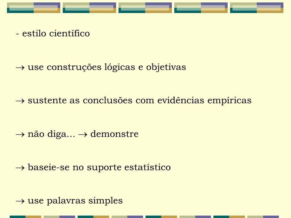 - estilo científico  use construções lógicas e objetivas  sustente as conclusões com evidências empíricas  não diga...  demonstre  baseie-se no s