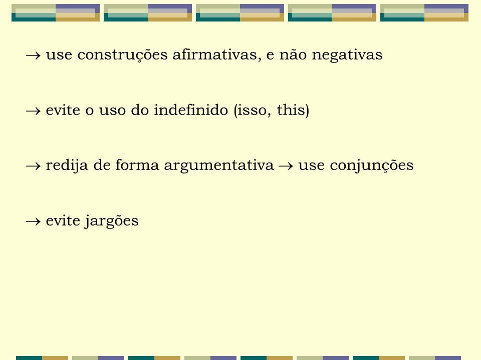  use construções afirmativas, e não negativas  evite o uso do indefinido (isso, this)  redija de forma argumentativa  use conjunções  evite jargõ