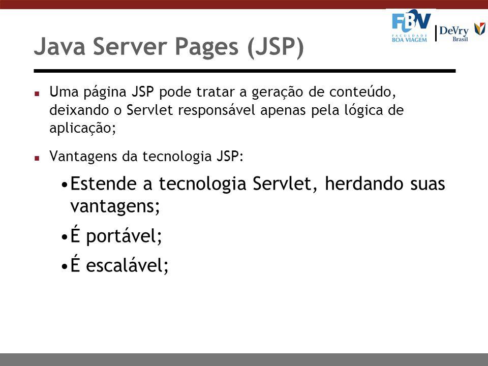 Java Server Pages (JSP) n Uma página JSP pode tratar a geração de conteúdo, deixando o Servlet responsável apenas pela lógica de aplicação; n Vantagen