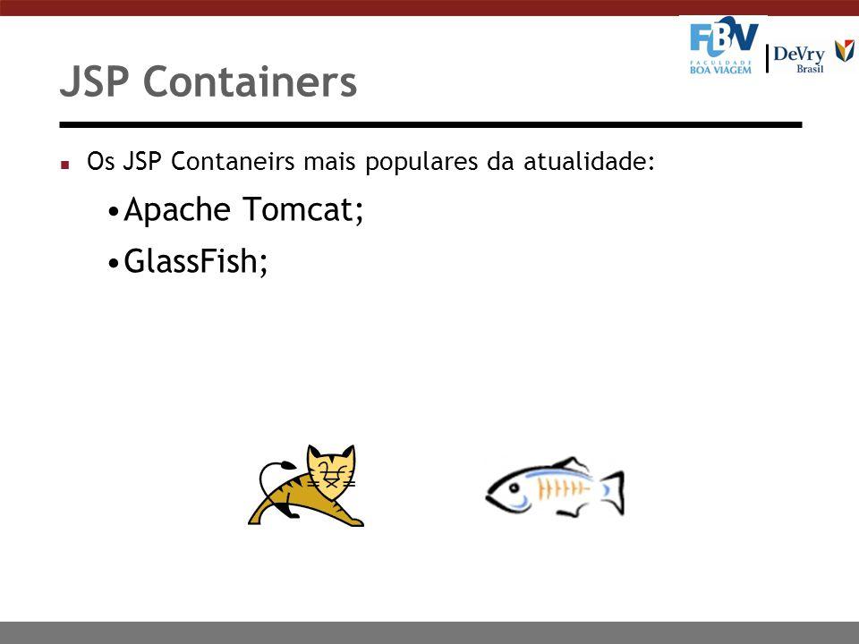 JSP Containers n Os JSP Contaneirs mais populares da atualidade: Apache Tomcat; GlassFish;