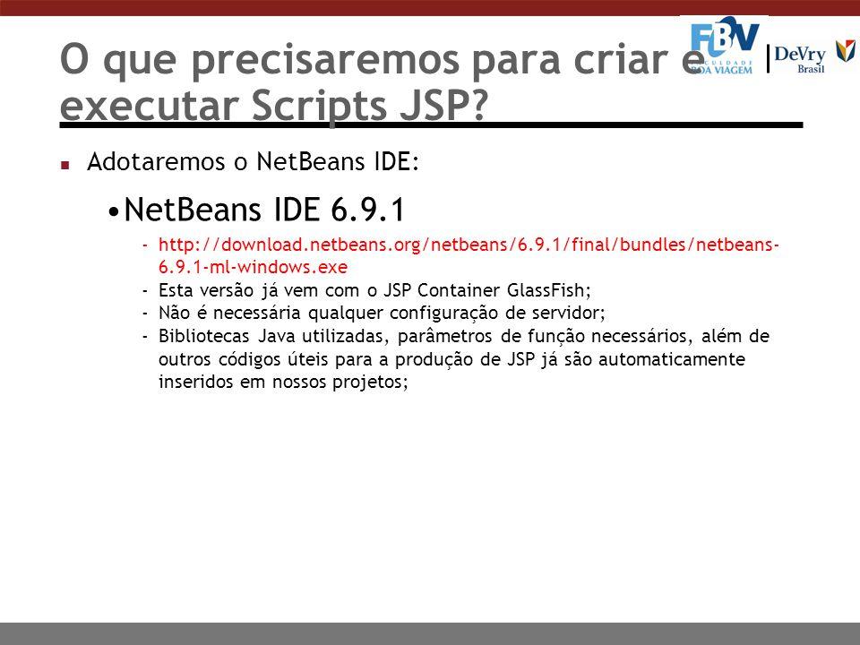 O que precisaremos para criar e executar Scripts JSP? n Adotaremos o NetBeans IDE: NetBeans IDE 6.9.1 -http://download.netbeans.org/netbeans/6.9.1/fin