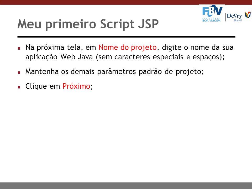 n Na próxima tela, em Nome do projeto, digite o nome da sua aplicação Web Java (sem caracteres especiais e espaços); n Mantenha os demais parâmetros p
