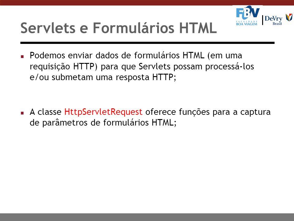 Servlets e Formulários HTML n Podemos enviar dados de formulários HTML (em uma requisição HTTP) para que Servlets possam processá-los e/ou submetam um