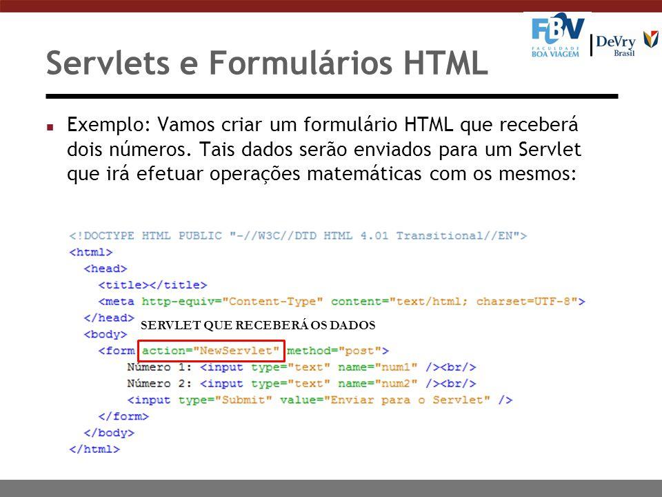Servlets e Formulários HTML n Exemplo: Vamos criar um formulário HTML que receberá dois números. Tais dados serão enviados para um Servlet que irá efe
