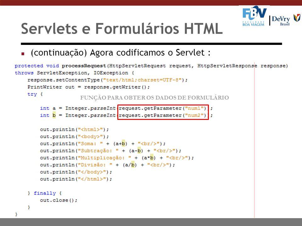 Servlets e Formulários HTML n (continuação) Agora codificamos o Servlet : FUNÇÃO PARA OBTER OS DADOS DE FORMULÁRIO