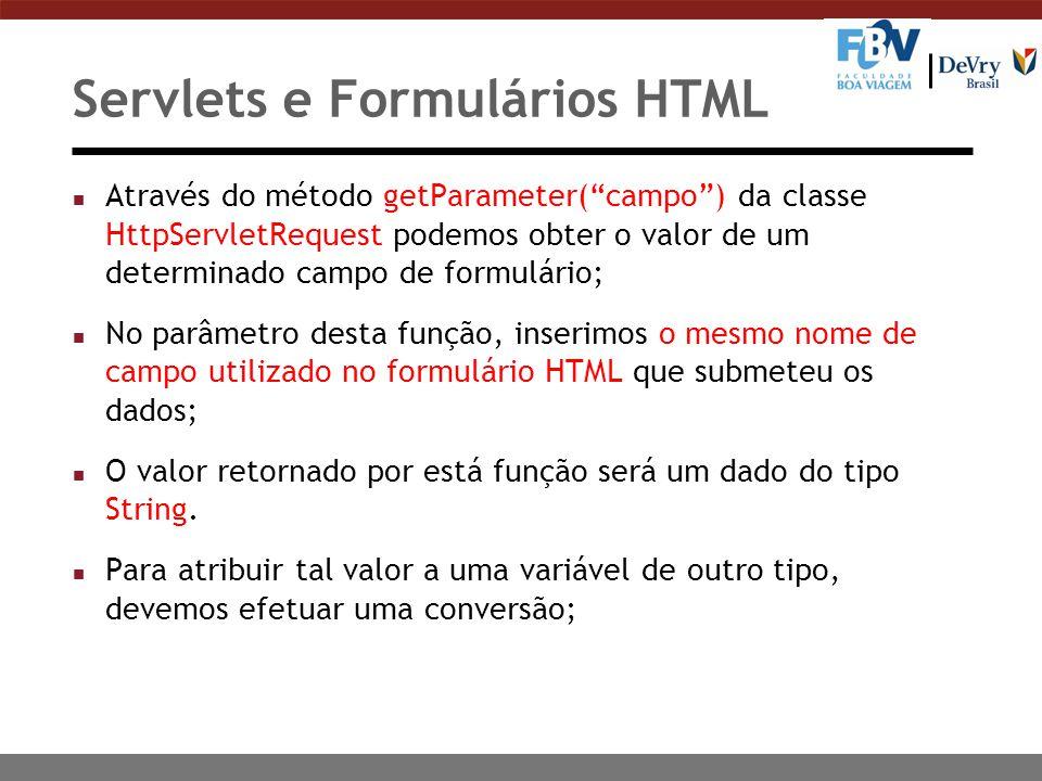 """Servlets e Formulários HTML n Através do método getParameter(""""campo"""") da classe HttpServletRequest podemos obter o valor de um determinado campo de fo"""