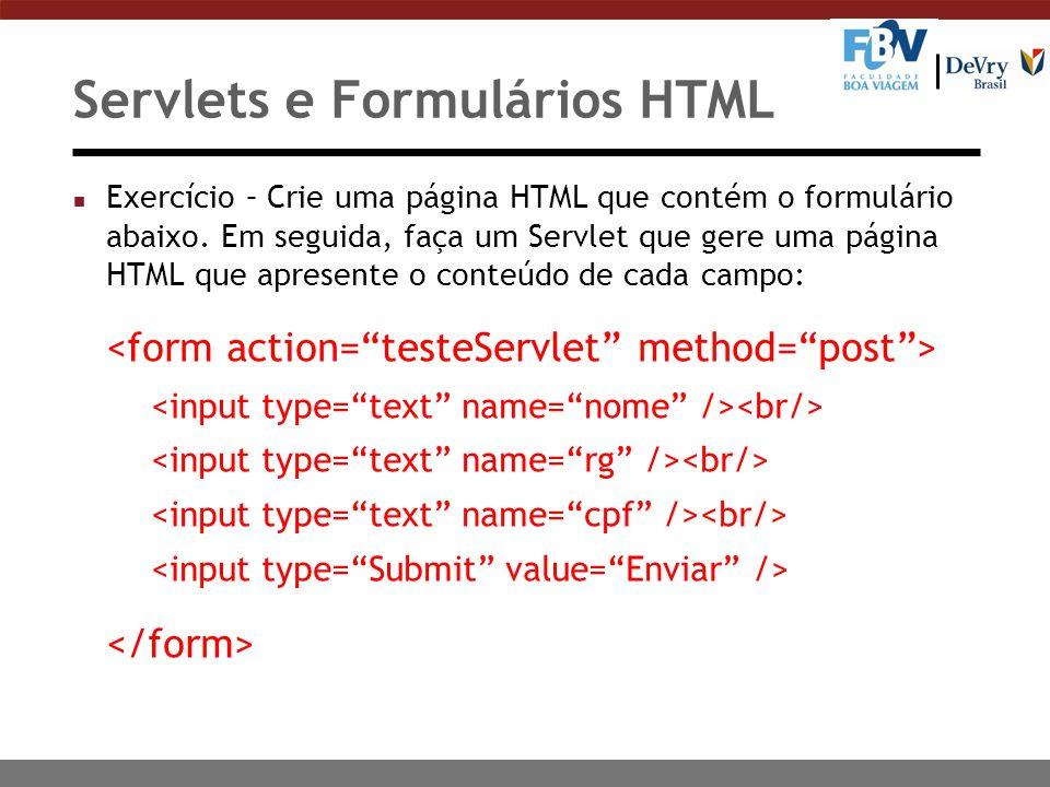 Servlets e Formulários HTML n Exercício – Crie uma página HTML que contém o formulário abaixo. Em seguida, faça um Servlet que gere uma página HTML qu