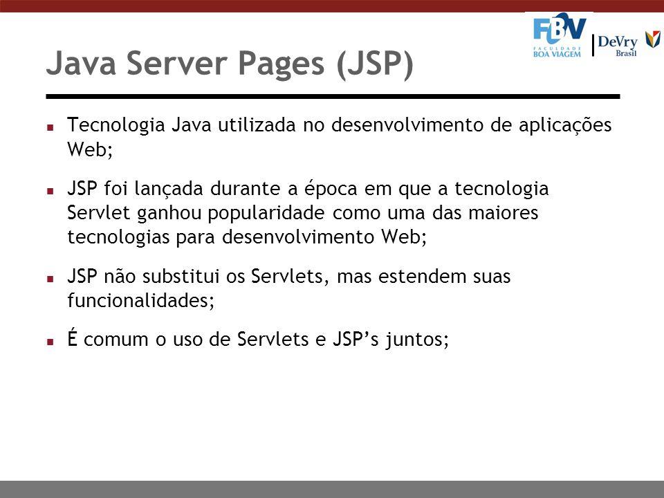 Java Server Pages (JSP) n Tecnologia Java utilizada no desenvolvimento de aplicações Web; n JSP foi lançada durante a época em que a tecnologia Servle
